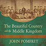 The Beautiful Country and the Middle Kingdom: America and China, 1776 to the Present | John Pomfret