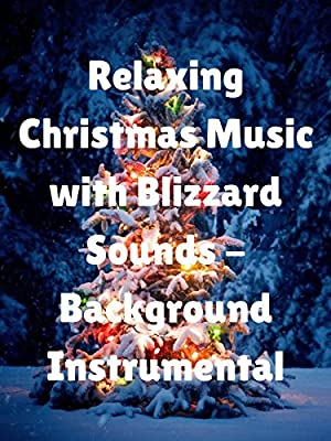 Relaxing Christmas Music with Blizzard Sounds - Background Instrumental
