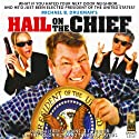 Hail on the Chief!: A Comedy in Three Acts Audiobook by Michael B. Druxman Narrated by Jerry Robbins, J.T. Turner,  the Colonial Radio Players