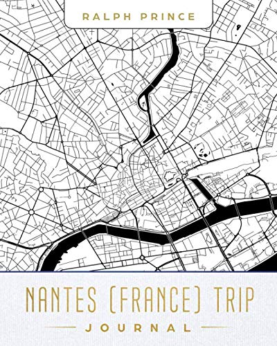Nantes (France) Trip Journal: Lined Travel Journal/Diary/Notebook With Nantes (France) Map Cover Art
