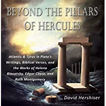 Beyond the Pillars of Hercules: Atlantis and Tyrus in Plato's Writings, Biblical Verses, and the Works of Helena Blavatsky, Edgar Cayce, and Ruth Montgomery