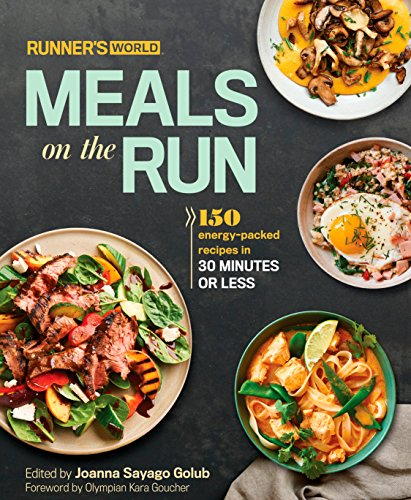 Runner's World Meals on the Run: 150 Energy-Packed Recipes in 30 Minutes or Less: A Cookbook (Best Foods For Runners And Weight Loss)