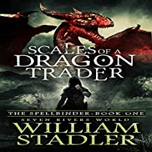 Scales of a Dragon Trader: The Spellbinder, Book 1 Audiobook by William Stadler Narrated by Tye Morris