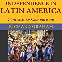 Independence in Latin America: Contrasts and Comparisons : Joe R. And Teresa Lozano Long Series in Latin American and Latino Art and Culture Audiobook by Richard Graham Narrated by Castle Vozz
