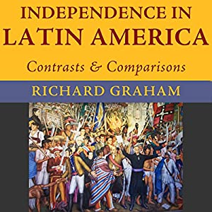 Independence in Latin America: Contrasts and Comparisons  Audiobook