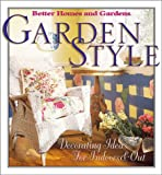Garden Style: Decorating Ideas for Indoors & Out (Better Homes & Gardens)