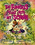The Fungus That Ate My School, Arthur Dorros, 0590477048