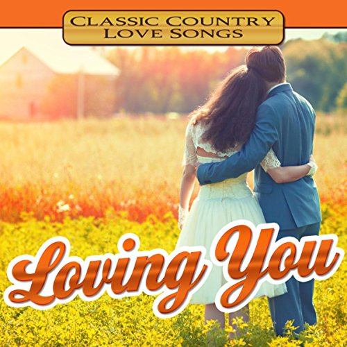 Loving You: Classic Country Love Songs