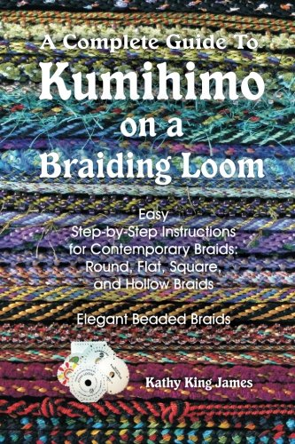 A Complete Guide To Kumihimo On A Braiding Loom: Round, Flat, Square, Hollow, And Beaded Braids And Necklaces -