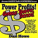 Power Profits! Google Traffic Tactics - A Simple but Effectivve Way to Build Your Business Audiobook by Dan Howe Narrated by Jeff Raynor