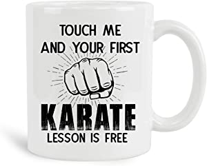 Touch Me And Your First Karate Lesson Is Free Mug, 11 oz Ceramic White Coffee Mugs, Funny Novelty Gifts For Karate Lovers, Best Karate Themed Coffee Tea Cups, New Year Gifts, Cute Karate Loving Gifts