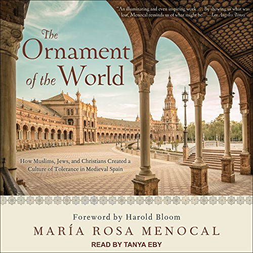 The Ornament of the World: How Muslims, Jews, and Christians Created a Culture of Tolerance in Medieval Spain by Tantor Audio