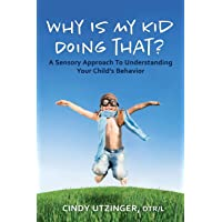 Why is My Kid Doing That?: A Sensory Approach to Understanding Your Child's Behavior