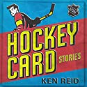 Hockey Card Stories: True Tales from Your Favorite Players Audiobook by Ken Reid Narrated by Ken Reid
