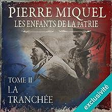 La tranchée (Les enfants de la patrie 2) | Livre audio Auteur(s) : Pierre Miquel Narrateur(s) : Yves Mugler
