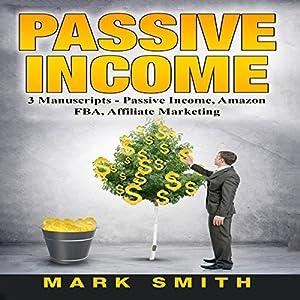 Passive Income: 3 Manuscripts - Passive Income, Affiliate Marketing, Amazon FBA Audiobook