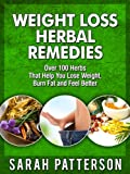Weight Loss Herbal Remedies: Over 100 Herbs That Help You Lose Weight, Burn Fat and Feel Better Sarah Patterson (Weight Loss Remedies Book 2)