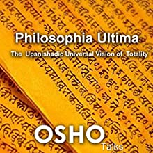 Philosophia Ultima: The Upanishadic Universal Vision of Totality Discours Auteur(s) :  Osho Narrateur(s) :  Osho