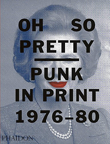Oh So Pretty: Punk in Print 1976-1980 ()