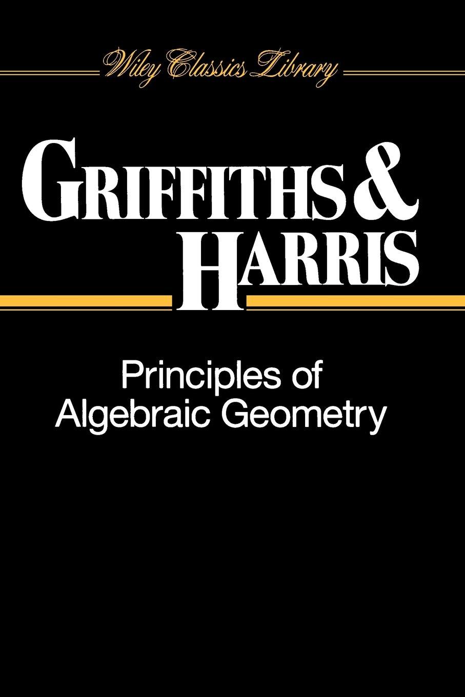 Principles of Algebraic Geometry (Wiley Classics Library)