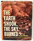 Earth Shook, The Sky Burned - A Moving Record Of America's Great Earthquake And Fire - San Francisco, April 18, 1906