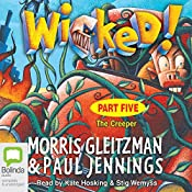 Wicked! Part Five: The Creeper | Morris Gleitzman, Paul Jennings