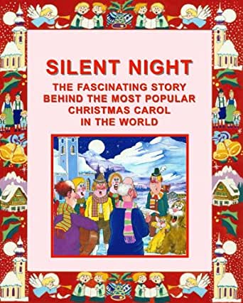 Silent Night The Fascinating Story Behind The Most