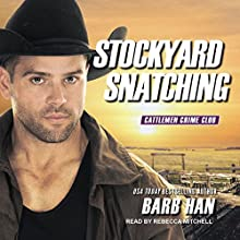 Stockyard Snatching: Cattlemen Crime Club Series, Book 1 Audiobook by Barb Han Narrated by Rebecca Mitchell