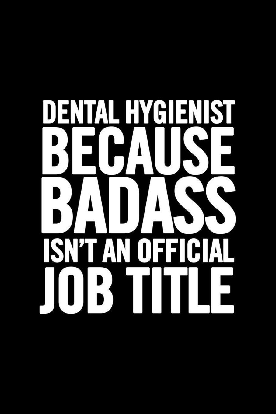 Download Dental Hygienist Because Badass Isn't an Official Job Title: Ruled 100 Pages 6x9 Funny Notebook for Dentists, cool appreciation gag gift for the Dental Hygiene, cute and nice journals to write in ebook