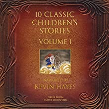 10 Classic Children's Stories Volume 1: Tales from Hayes Mountain Audiobook by Linda Hayes Narrated by Kevin Hayes