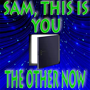 'Sam, This Is You' and 'The Other Now' Audiobook