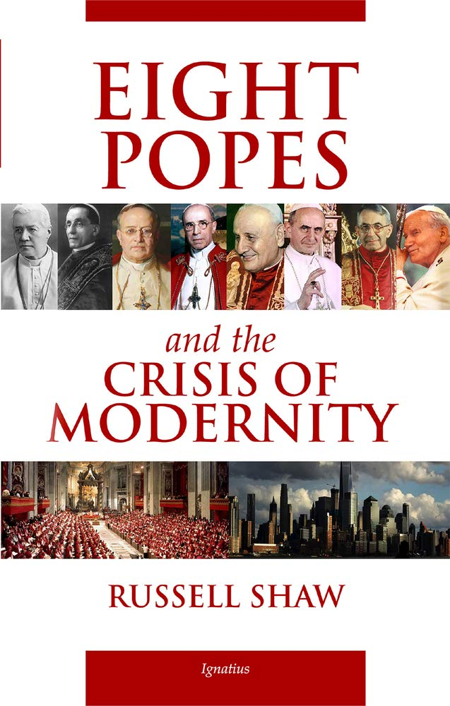 Eight Popes and the Crisis of Modernity: Shaw, Russell: 9781621643401: Amazon.com: Books