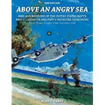 Above an Angry Sea: Men and Missions of the United States Navy's PB4y-1 Liberator and PB4y-2 Privateer Squadrons Pacific Theater: October 1944-September 1945