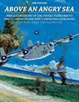 Above an Angry Sea: Men and Missions of the United States Navy's PB4Y-1 Liberator and PB4Y-2 Privateer Squadrons Pacific Theater: October 1944–September 1945