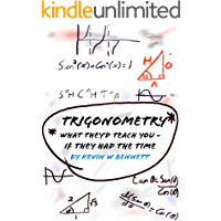 Trigonometry, What they'd teach you (if they had the time): How your teachers would like to teach maths.. (What they'd teach you if they had the time Book 2) (English Edition)