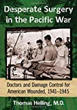 img - for Desperate Surgery in the Pacific War: Doctors and Damage Control for American Wounded, 1941-1945 book / textbook / text book