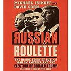 Russian Roulette | Livre audio Auteur(s) : David Corn, Michael Isikoff Narrateur(s) : Peter Ganim