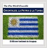 Orientales, La Patria O La Tumba (El Himno Nacional De Uruguay) by The One World Ensemble