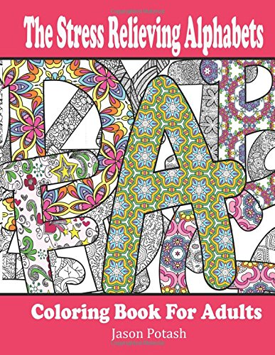 The Stress Relieving Alphabets Coloring Book for Adults (The Stress Relieving Adult Coloring Pages)