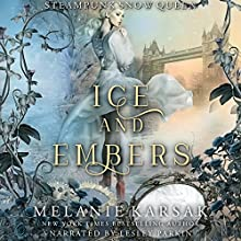 Ice and Embers: Steampunk Snow Queen: Steampunk Fairy Tales Audiobook by Melanie Karsak Narrated by Lesley Parkin