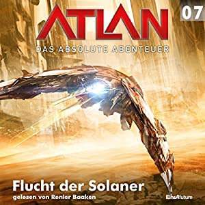 Flucht der Solaner (Atlan - Das absolute Abenteuer 07) Hörbuch
