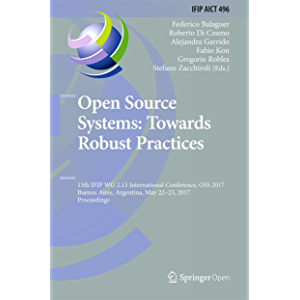 Open Source Systems: Towards Robust Practices: 13th IFIP WG 2.13 International Conference, OSS 2017, Buenos Aires…