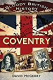 img - for Bloody British History Coventry (Bloody History) by David McGrory (2013-03-15) book / textbook / text book