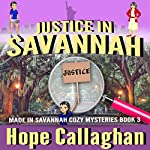 Justice in Savannah: Made in Savannah Cozy Mysteries Series, Volume 3 | Hope Callaghan