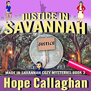 Justice in Savannah: Made in Savannah Cozy Mysteries Series, Volume 3 Audiobook