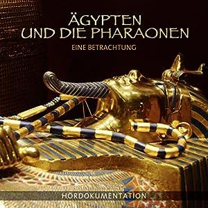 Ägypten und die Pharaonen - Eine Betrachtung Hörbuch