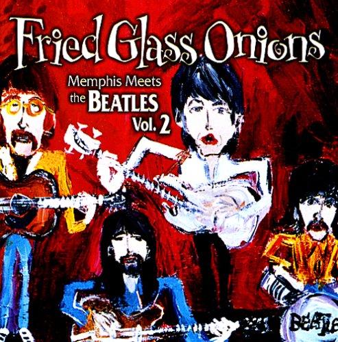 Memphis Glass - Fried Glass Onions--Memphis Meets The Beatles Vol. 2