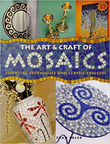 The Art And Craft Of Mosaics Essential Techniques And Class Project