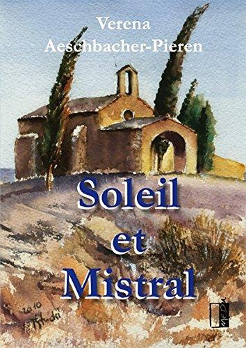 Soleil et Mistral: Geschichten aus unserem provenzalischen Alltag