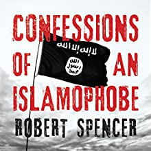 Confessions of an Islamophobe Audiobook by Robert Spencer Narrated by Dave Michaels